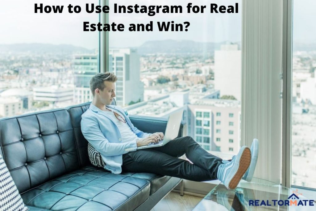 How to Use Instagram for Real Estate and Win