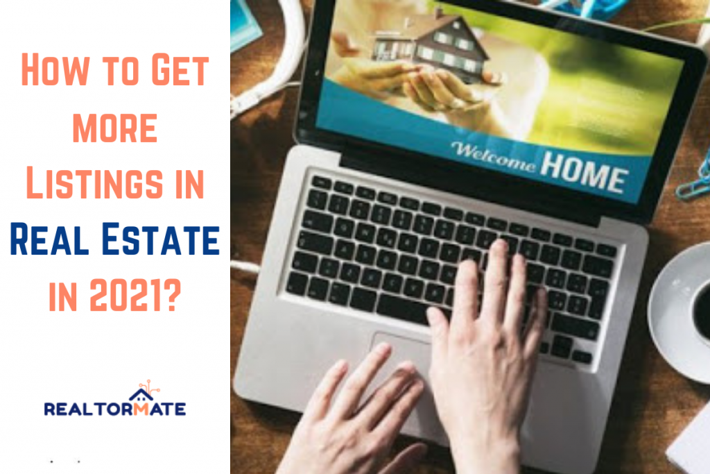 How to Get more Listings in Real Estate in 2021?