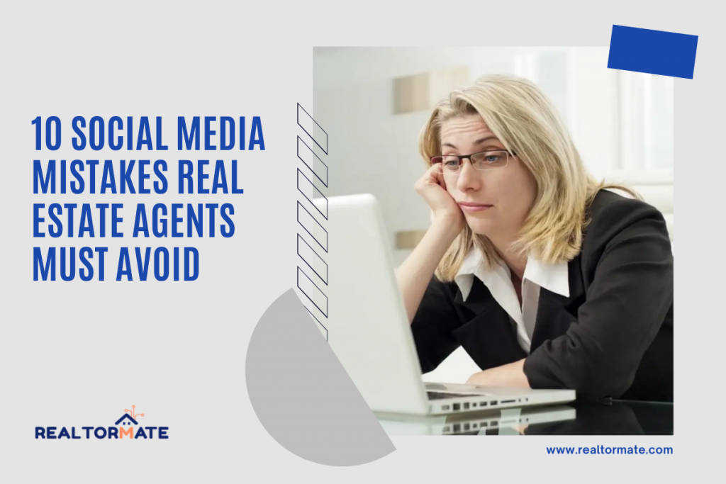 10 Social Media Mistakes Real Estate Agents Must Avoid