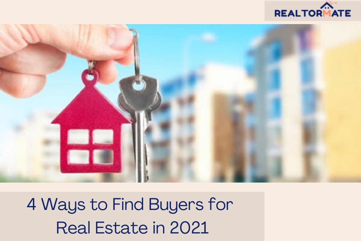 4 Ways to Find Buyers for Real Estate in 2021