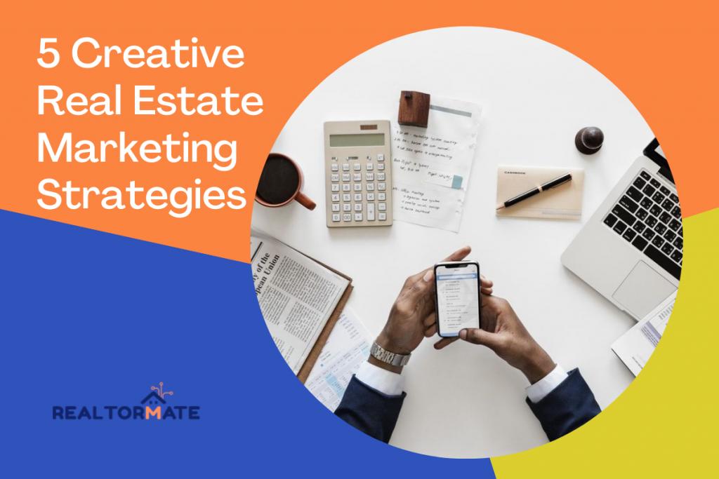 5 Creative Real Estate Marketing Strategies
