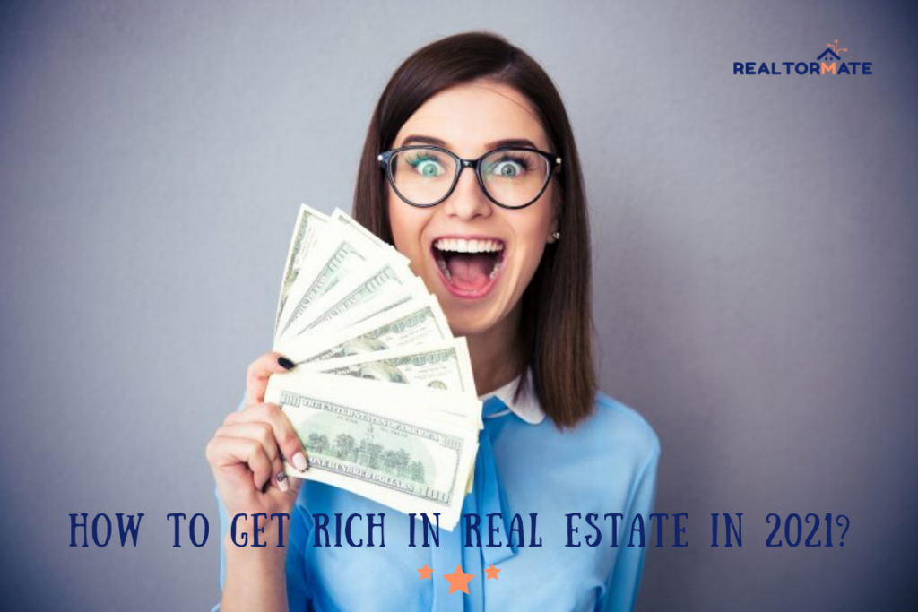 How to Get Rich in Real Estate in 2021?