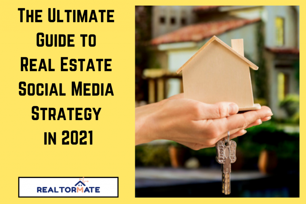 The Ultimate Guide to Real Estate Social Media Strategy in 2021