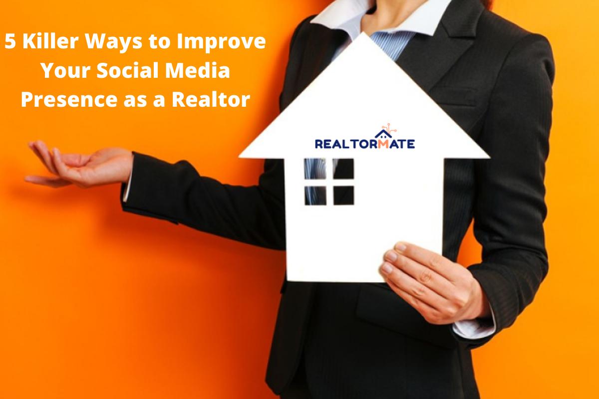 5 Killer Ways to Improve Your Social Media Presence as a Realtor