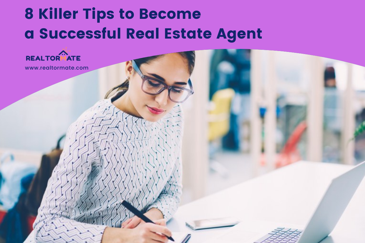8 Killer Tips to Become a Successful Real Estate Agent