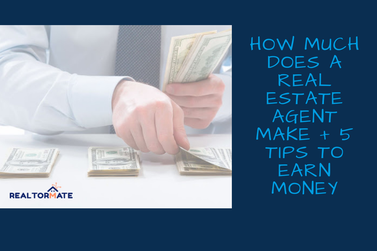 How Much Does a Real Estate Agent Make + 5 Tips to Earn Money