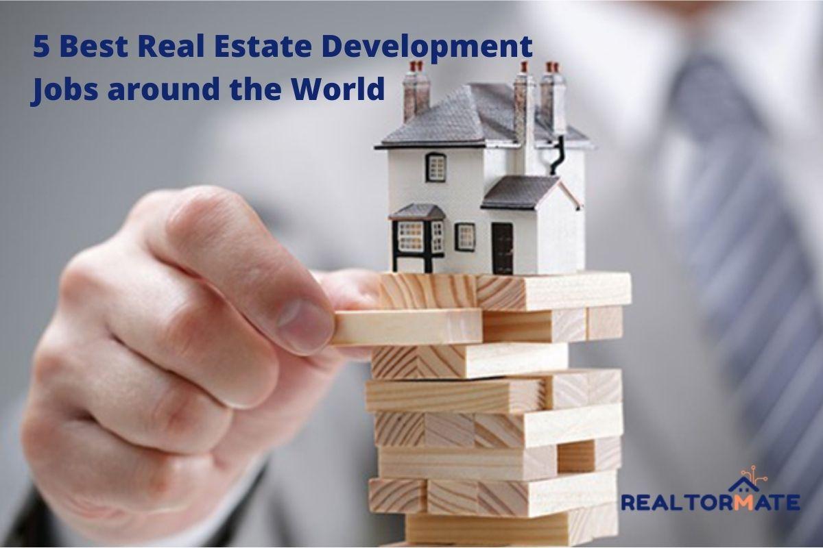 5 Best Real Estate Development Jobs around the World