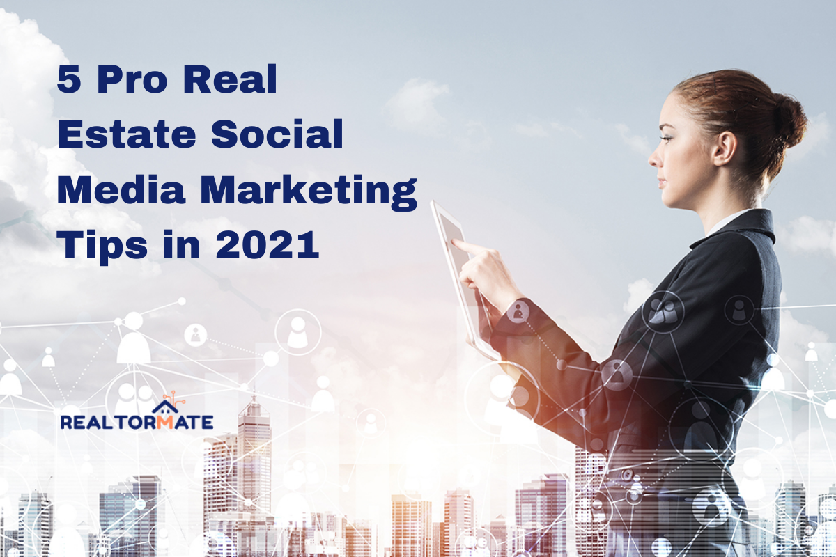 5 Pro Real Estate Social Media Marketing Tips in 2021