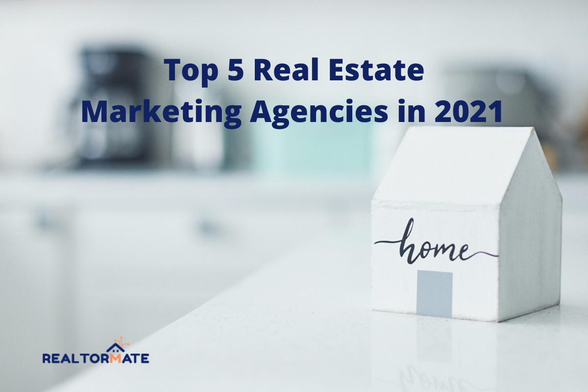 Top 5 Real Estate Marketing Agencies in 2021