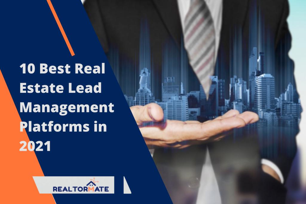 10 Best Real Estate Lead Management Platforms in 2021