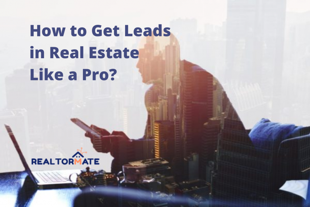 How to Get Leads in Real Estate Like a Pro?
