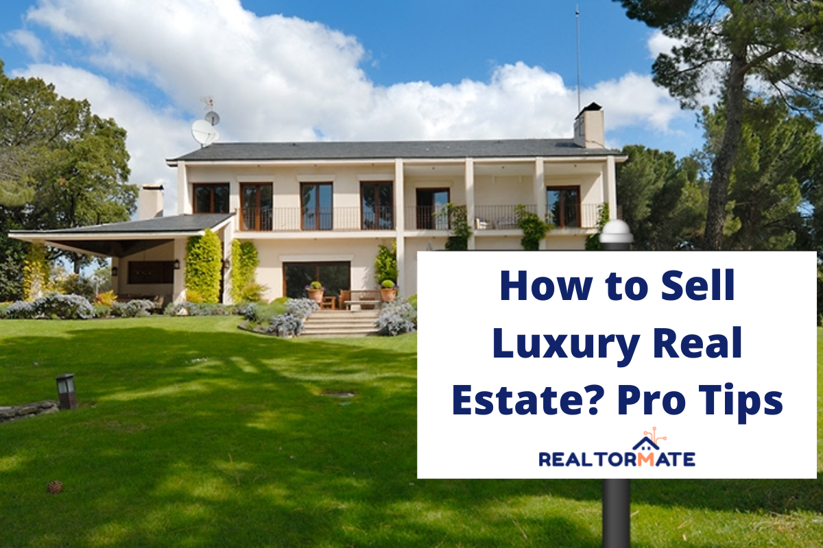 How to Sell Luxury Real Estate? Pro Tips